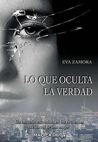 Lo que oculta la verdad eBook: Zamora, Eva: Amazon.es: Tienda Kindle