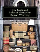 The Nuts and Bolts of Nantucket Basket Weaving 1530932904 Book Cover