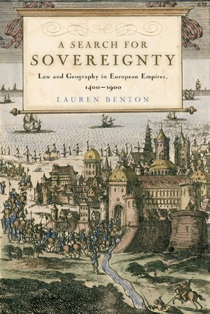 ガイドライン確かな楽観A Search for Sovereignty: Law and Geography in European Empires, 1400–1900 (English Edition)