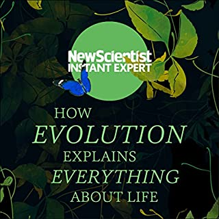 How Evolution Explains Everything About Life     From Darwin's Brilliant Idea to Today's Epic Theory              By:                                                                                                                                 New Scientist                               Narrated by:                                                                                                                                 Mark Elstob                      Length: 7 hrs and 6 mins     7 ratings     Overall 4.9
