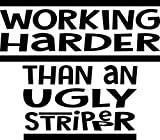Working Harder than an ugly stripper Vinyl Decal Sticker JDM Car Turbo Boost Lowered Low Lifestyle Euro Drift