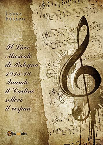 Il Liceo musicale di Bologna 1915-16. Quando il Carlino sollevò il vespaio