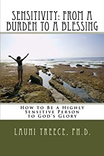 Sensitivity: From a Burden to a Blessing: How to Be a Highly Sensitive Person to God's Glory