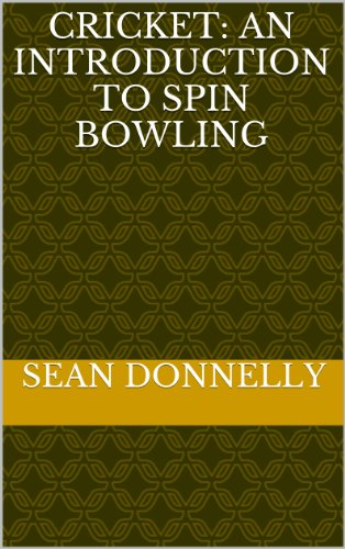 Cricket: An Introduction to Spin Bowling & Tips to Improve your Play (English Edition)