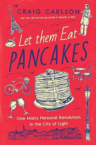 Let Them Eat Pancakes: One Man's Personal Revolution in the City of Light