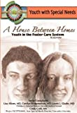 A House Between Homes: Youth in the Foster Care System (Youth With Special Needs) - Joyce Libal