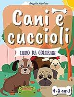 Cani e cuccioli Libro da colorare: per bambini dai 4 agli 8 anni Libro da colorare per bambini che amano i cani