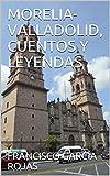 MORELIA-VALLADOLID, CUENTOS Y LEYENDAS