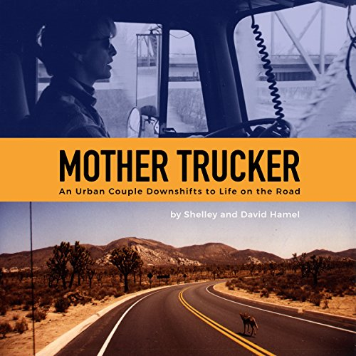 Mother Trucker: An Urban Couple Downshifts to Life on the Road audiobook cover art