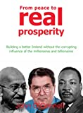 From peace to real prosperity: Building a better Ireland without the corrupting influence of the millionaires and billionaires (English Edition)