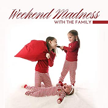 Weekend Madness with the Family with Humorous Jazz