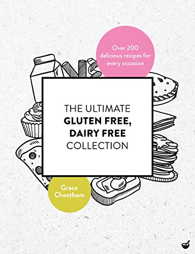 The Ultimate Gluten Free, Dairy Free Collection: Over 200 delicious, free from recipes for every occasion