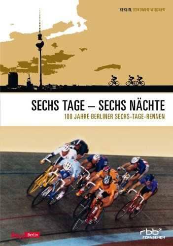 Sechs Tage - Sechs Nächte - 100 Jahre Sechs-Tage Rennen