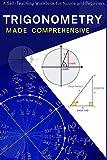 TRIGONOMETRY MADE COMPREHENSIVE: A Self-Teaching Workbook for Novice and Beginners (English Edition)