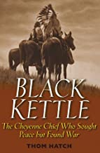 Black Kettle: The Cheyenne Chief Who Sought Peace But Found War