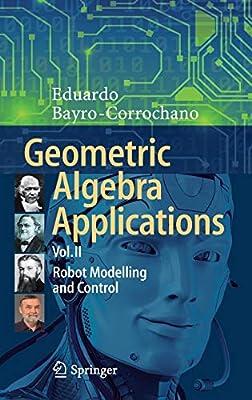 Geometric Algebra Applications Vol. II: Robot Modelling and Control