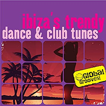 Global Grooves - Ibiza's Trendy Dance & Club Tunes