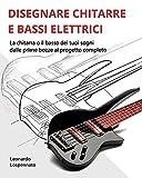 disegnare chitarre e bassi elettrici: la chitarra o il basso dei vostri sogni, dalle prime bozze al progetto completo