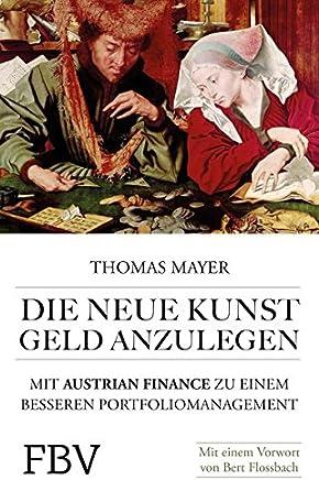 Die neue Kunst, Geld anzulegen: Mit Austrian Finance zu einem besseren Portfoliomanagement : B�cher