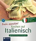 Buon appetito! Kochen auf Italienisch: Rezepte und Sprachtraining. Italienisch lernen für Genießer. Niveau B1