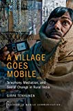 a village goes mobile: telephony, mediation, and social change in rural india