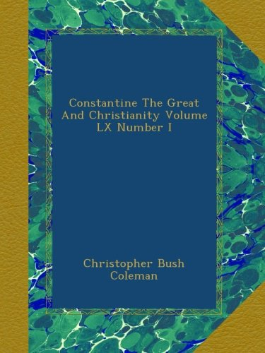 Constantine The Great And Christianity Volume LX Number I