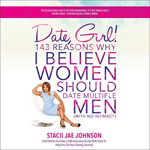 Date, Girl! 143 Reasons Why I Believe Women Should Date Multiple Men cover art