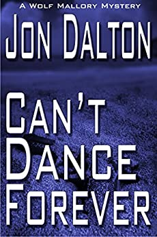 Can't Dance Forever (Wolf Mallory Mystery Book 2) by [Jon Dalton]