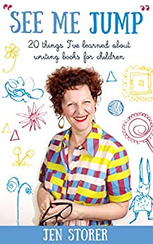 [Jen Storer]のSee Me Jump: 20 things I've learned about writing books for children (English Edition)