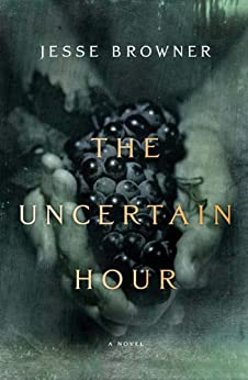 The Uncertain Hour: A Novel by [Jesse Browner]