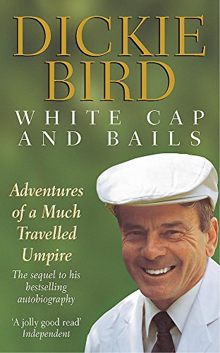 White Cap and Bails: Adventures of a much loved Umpire