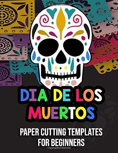 Dia De Los Muertos Paper Cutting Templates For Beginners: 20 Sugar Skulls To Color and Cut