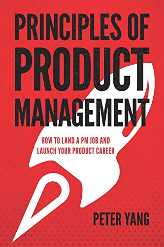 Compare Textbook Prices for Principles of Product Management: How to Land a PM Job and Launch Your Product Career  ISBN 9781654187231 by Yang, Peter