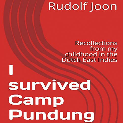 Couverture de I Survived Camp Pundung: Recollections from My Childhood in the Dutch East Indies