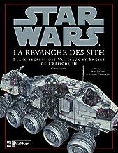 STARS WARS LA REVANCHE SITH: Plans secrets des vaisseaux et engins de l'épisode III