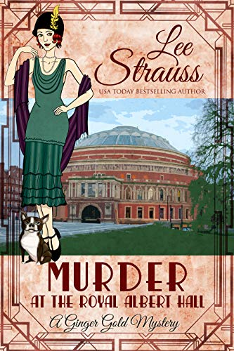 Murder at the Royal Albert Hall: a 1920s cozy historical mystery (A Ginger Gold Mystery Book 15) by [Lee Strauss]