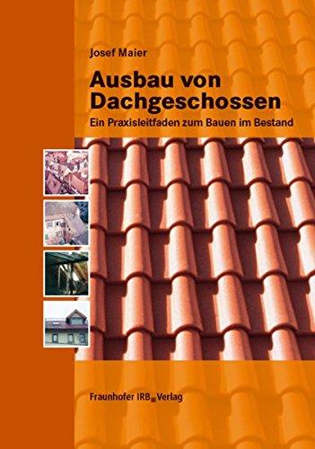 Ausbau von Dachgeschossen.: Ein Praxisleitfaden zum Bauen im Bestand.