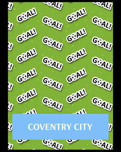 Coventry City: Bucket List Journal, Coventry City FC Personal Journal, Coventry City Football Club, Coventry City FC Diary, Coventry City FC Planner, Coventry City FC