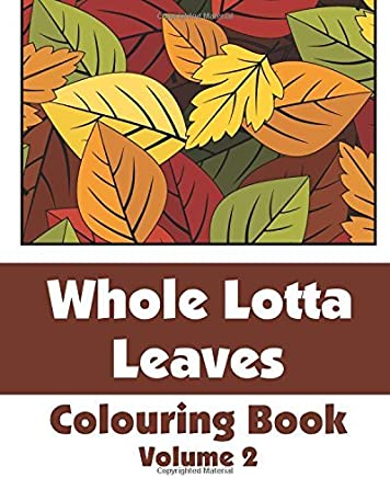 Whole Lotta Leaves Colouring Book (Volume 2) (Art-Filled Fun Colouring Books) by H.R. Wallace Publishing (2014-10-30)