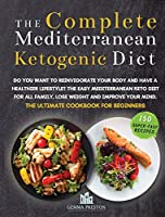 The Complete Mediterranean Ketogenic Diet: Do you want to reinvigorate your body and have a healthier lifestyle? The Easy Mediterranean keto diet for all Family, LoseWeight and Improve Your Mind. The Ultimate Cook Book for Beginners