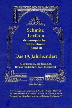 Lexikon der europäischen Bilderrahmen (Band II): Das 19. Jahrhundert: Klassizismus, Biedermeier,...