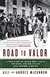 Road to Valor: A True Story of WWII Italy, the Nazis, and the Cyclist Who Inspired a Nation (Paperback)