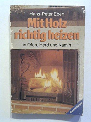 Mit Holz richtig heizen in Ofen, Herd und Kamin.