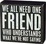 Primitives by Kathy 37608 Classic Black and White Box Sign, 5 x 4.5-Inches, One Friend Who Understands