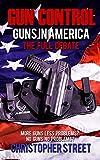 Gun Control: Guns in America, The Full Debate, More Guns Less Problems? No Guns No Problems? (Gun Control Books, NRA, Mass Shootings, Gun Control in USA) (English Edition)