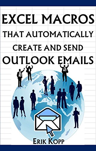 Excel Macros That Automatically Create And Send Outlook Emails (How To Get The Most Done In The Least Time Book 4)