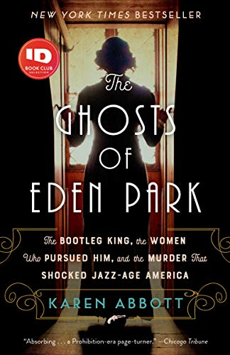 The Ghosts of Eden Park: The Bootleg King, the Women Who Pursued Him, and the Murder That Shocked Jazz-Age America (English Edition)