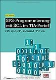 SPS-Programmierung mit SCL im TIA-Portal: CPU 1500, CPU 1200 und CPU 300 (elektrotechnik)