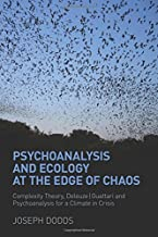 Psychoanalysis and Ecology at the Edge of Chaos: Complexity Theory, Deleuze Guattari and Psychoanalysis for a Climate in Crisis