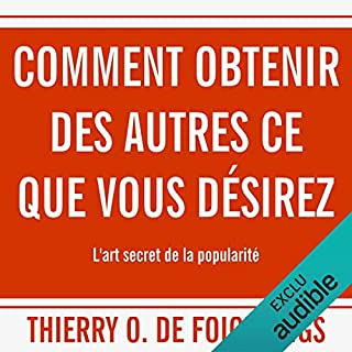 Comment obtenir des autres ce que vous désirez                   De :                                                                                                                                 Thierry O. de Foichaings                               Lu par :                                                                                                                                 Cyril Godefroy                      Durée : 2 h et 47 min     49 notations     Global 3,9